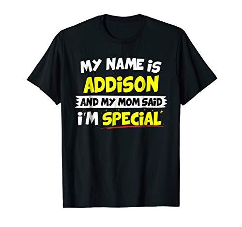 Addison T-Shirt My Mom Said I'm Special