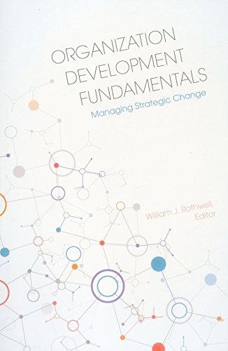 Organization Development Fundamentals: Managing Strategic Change