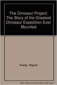 The Dinosaur Project The Story Of The Greatest Dinosaur
