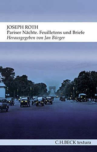 Pariser Nächte: Feuilletons und Briefe Taschenbuch – 28. August 2018 Jan Bürger Joseph Roth C.H.Beck 3406726313