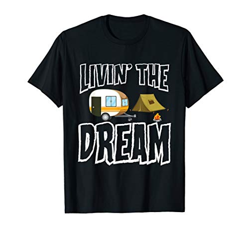Livin' The Dream Funny Camping T-Shirt made our list of Outdoor Inspirational And Funny Camping Quotes