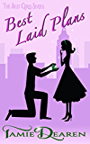Best Laid Plans: A Romantic Comedy (The Best Girls Book 3)