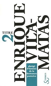 Abrégé d'histoire de la littérature portative par Vila-Matas