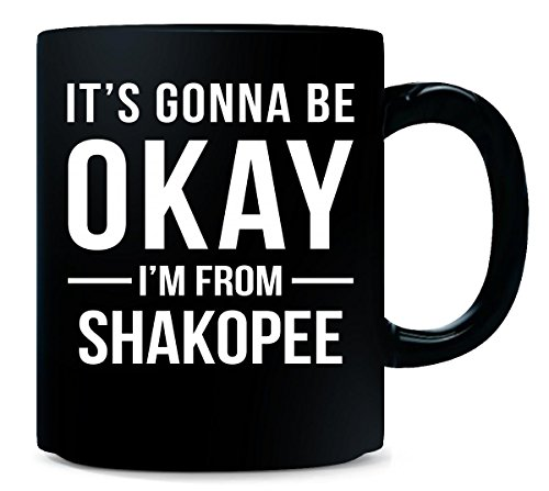 It's Gonna Be Okay I'm From Shakopee City Cool Gift - Mug -
