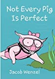img - for Not Every Pig is Perfect (Yo Piggy) (Volume 3) by Jacob Wenzel (2015-09-25) book / textbook / text book