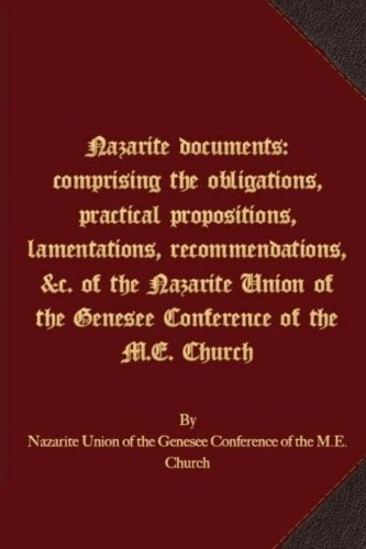 Download Nazarite documents: comprising the obligations, practical propositions, lamentations, recommendations, &c. of the Nazarite Union of the Genesee Conference of the M.E. Church pdf epub