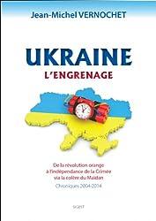 Ukraine : l'Engrenage - chroniques 2004/2014