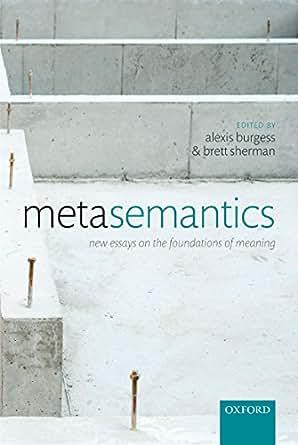 new essays in metasemantics Pris: 522 kr e-bok, 2014 laddas ned direkt köp metasemantics: new essays on the foundations of meaning av alexis burgess, brett sherman på bokuscom.