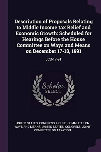 Read Online Description of Proposals Relating to Middle Income Tax Relief and Economic Growth: Scheduled for Hearings Before the House Committee on Ways and Means on December 17-18, 1991: Jcs-17-91 pdf
