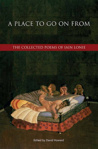 A Place to Go On From: The Collected Poems of Iain Lonie by Otago University Press
