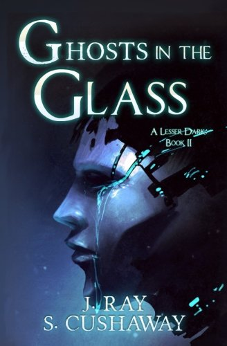 Ghosts in the Glass: (Unedited beta version) (A Lesser Dark) (Volume 2)
