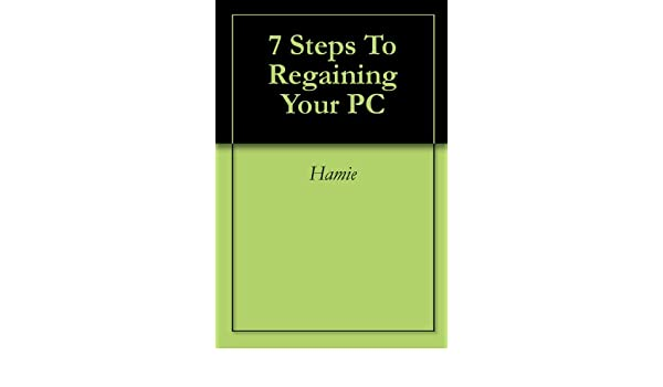 7 Steps To Regaining Your PC