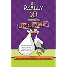 It's Really 10 Months Special Delivery: A Collection of Stories from Girth to Birth