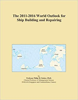 Book The 2011-2016 World Outlook for Ship Building and Repairing