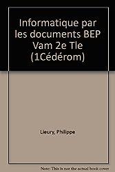 Informatique par les documents BEP Vam 2e Tle (1Cédérom)
