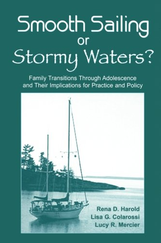 Smooth Sailing or Stormy Waters?: Family Transitions Through Adolescence and Their Implications for Practice and Policy