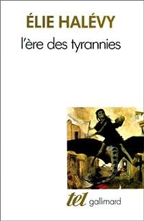 L'Ère des tyrannies par Halévy