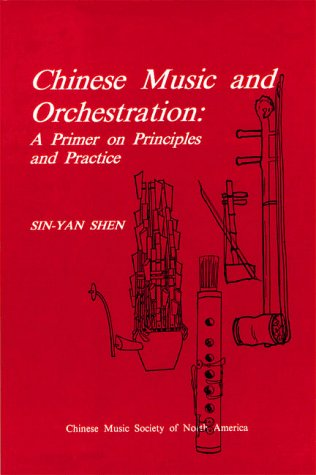 Chinese Music and Orchestration: A Primer on Principles and Practice (Chinese Music Monograph Series)