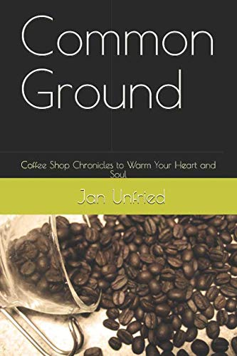 Common Ground: Coffee Shop Chronicles to Warm Your Heart and Soul -