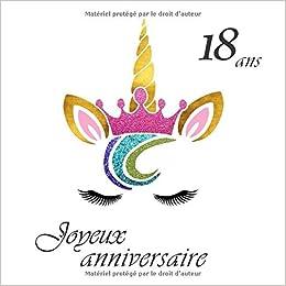 Joyeux Anniversaire 18 Ans Livre D Or Licorne 100 Pages Format Carre 21 59 X 21 59 Cm French Edition Dor Livre 9781692941987 Amazon Com Books