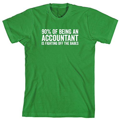 90% of Being an Accountant is Fighting Off The Babes Men's Shirt - X-Large - Kelly Green