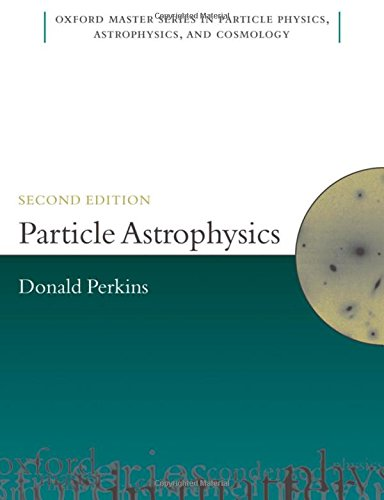 Particle Astrophysics, Second Edition (Oxford Master Series in Physics) by Oxford University Press