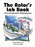 The Actor's Lab Book : A Practical Supplement for the Beginning Actor, Deckelbaum, Sheldon, 0757531326