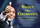 Master the Ceremonies: The Emcee's Handbook for Excellence by Dana LaMon (2004-09-27)
