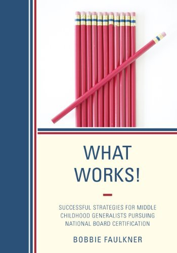 What Works!: Successful Strategies for Middle Childhood Generalists Pursuing National Board Certification by Faulkner Bobbie (2012-12-06) Spiral-bound