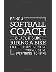 """Being a Softball Coach is easy It's like Riding a bike Except the bike is on fire you're on fire everything is on fire: 6"""" x 9"""" Notebook, 120 Pages, Perfect for Notes and Journal, Funny Gift for Softball Coach"""