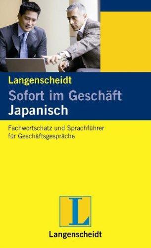 Sofort im Geschäft Japanisch: Fachwortschatz und Sprachführer für Geschäftsgespräche, Deutsch und Japanisch