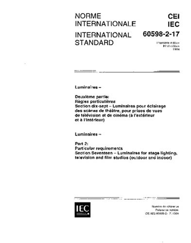 IEC 60598-2-17 Ed. 1.0 b:1984, Luminaires. Part 2: Particular requirements. Section Seventeen - Luminaires for stage lighting, television and film studios (outdoor and indoor)
