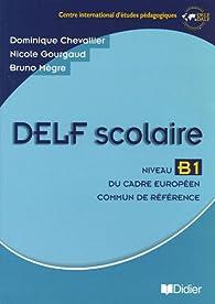DELF Scolaire Niveau B1 : Du cadre européen commun de référence par Dominique Chevallier-Wixler