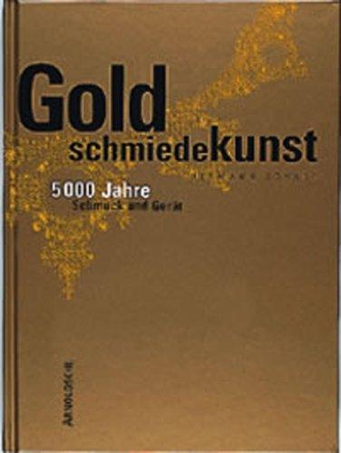 Goldschmiedekunst. 5000 Jahre Schmuck und Gerät