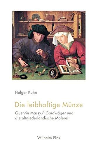 Die leibhaftige Münze. Quentin Massys' Goldwäger und die altniederländische Malerei Taschenbuch – 18. November 2015 Holger Kuhn Wilhelm Fink Verlag 3770559304 Niederlande