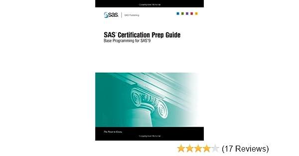 sas certification prep guide base programming for sas 9 sas rh amazon com SAS Certification Exam SAS Certification Exam