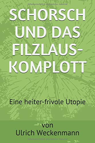 Schorsch und das Filzlaus-Komplott: Eine heiter-frivole Utopie