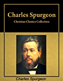Christian Classics: Six books by Charles Spurgeon in a single collection, with active table of contents [Annotated] (English Edition)