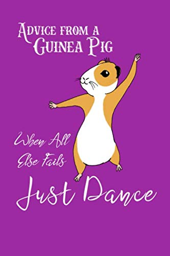 Advice From a Guinea Pig - When All Else Fails Just Dance: Journal With Blank Pages and Lines to Write On