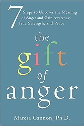 The gift of anger seven steps to uncover the meaning of anger and the gift of anger seven steps to uncover the meaning of anger and gain awareness true strength and peace marcia cannon 9781572249660 amazon books negle Image collections