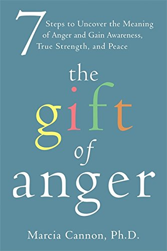 The Gift of Anger: Seven Steps to Uncover the Meaning of Anger and Gain Awareness, True Strength, and Peace by New Harbinger Publications