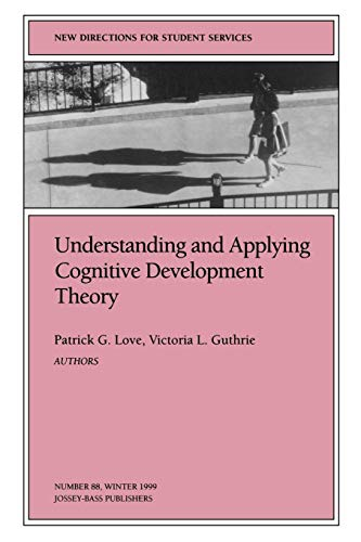 Understanding and Applying Cognitive Development Theory: New Directions for Student Services (J-B SS Single Issue Studen