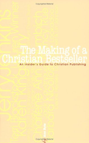 The Making of a Christian Bestseller: An Insiders Guide to Christian Publishing