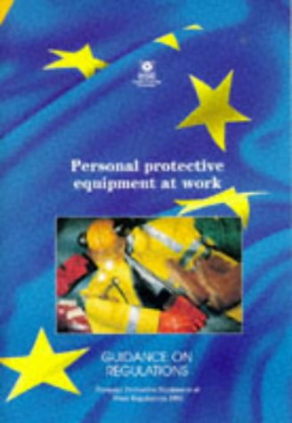 Personal Protective Equipment at Work: Personal Protective Equipment at Work Regulations 1992 - Guidance on Regulations (Equipment Regulations At Work Personal Protective)