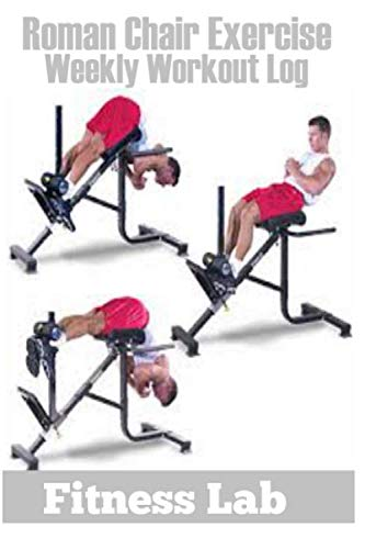 Roman Chair Exercise Workout Log: A 6 x9, 100 Pages of Well Desined Log Book to Record Your Fitness Progress