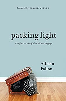 Packing Light: Thoughts on Living Life with Less Baggage by [Fallon, Allison]