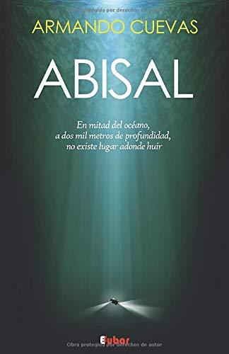 ABISAL: A dos mil metros de profundidad, no existe lugar adonde huir: Amazon.es: Cuevas, Armando, Cuevas, Armando: Libros