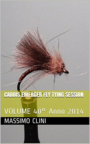 Caddis Emerger Fly Tying Session: VOLUME 40° Anno 2014 (Italian Edition)