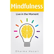 Mindfulness: 10 Techniques to Live in the Present Moment with Inner Peace and Happiness (Mindfulness for beginners)