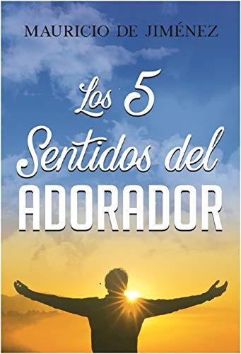LOS 5 SENTIDOS DEL ADORADOR (Spanish Edition) - Kindle ...